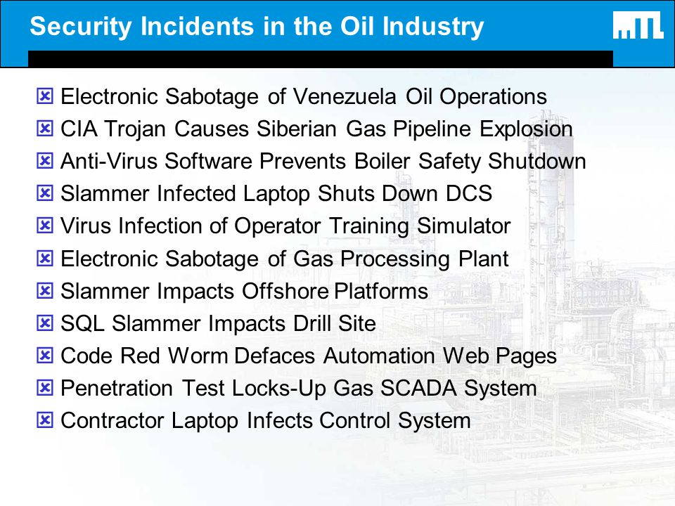 Security Incidents in the Oil Industry ýElectronic Sabotage of Venezuela Oil Operations ýCIA Trojan Causes Siberian Gas Pipeline Explosion ýAnti-Virus