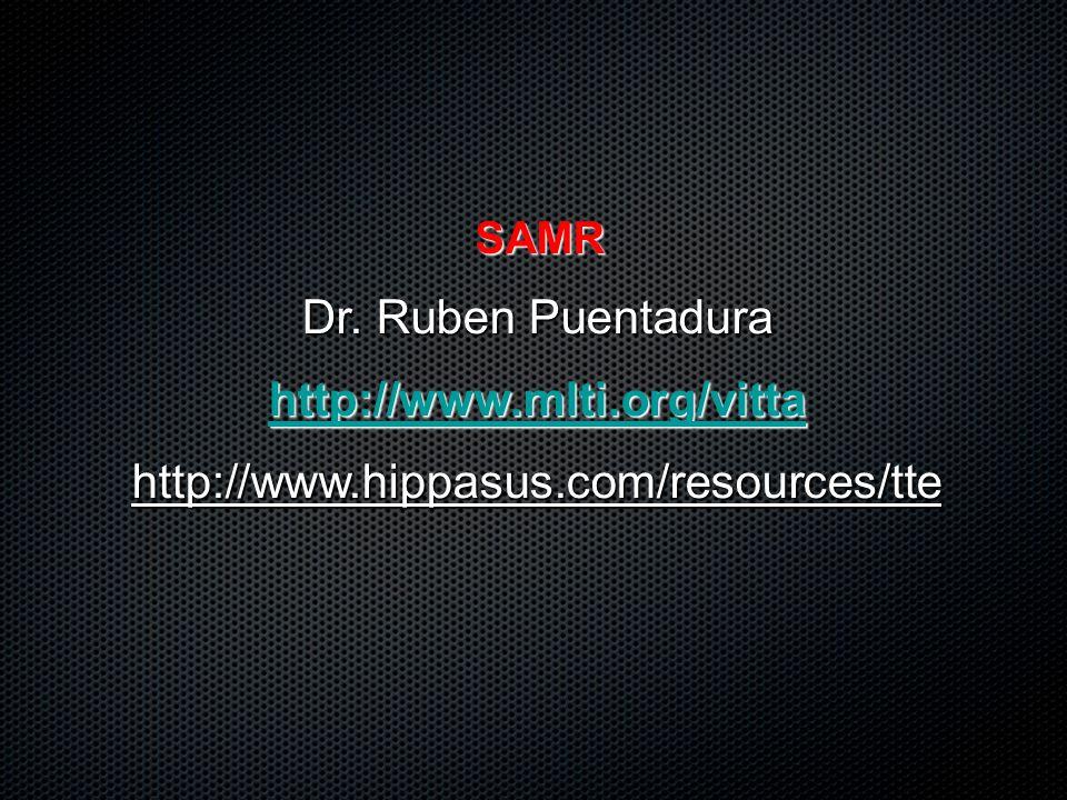 SAMR Dr. Ruben Puentadura http://www.mlti.org/vitta http://www.hippasus.com/resources/tte
