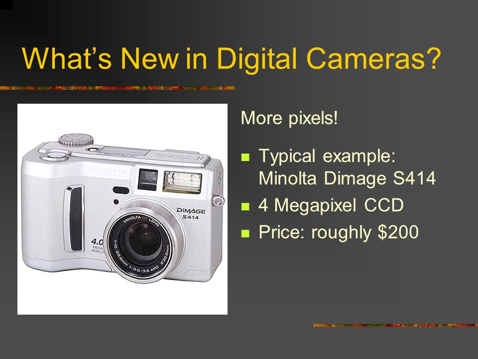 Digital Cameras Big news in digital cameras: More capability Lower prices