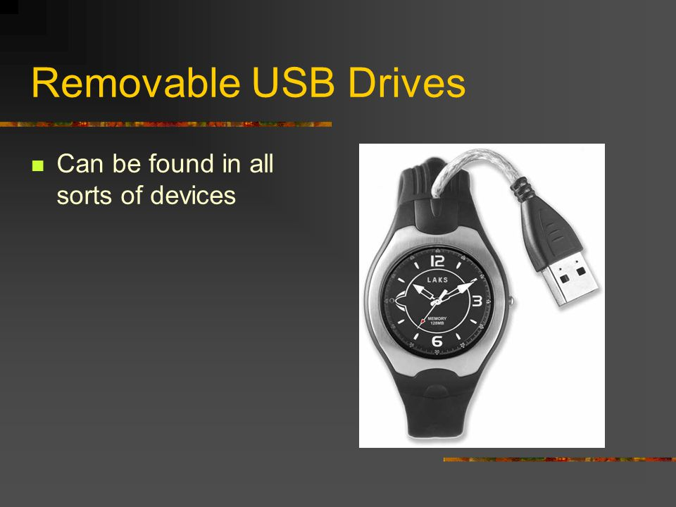Removable USB Drives Also known as Jump Drives or Flash Drives Store from 16 megabytes to four gigabytes or more Prices vary from $3.99 to $150, depen