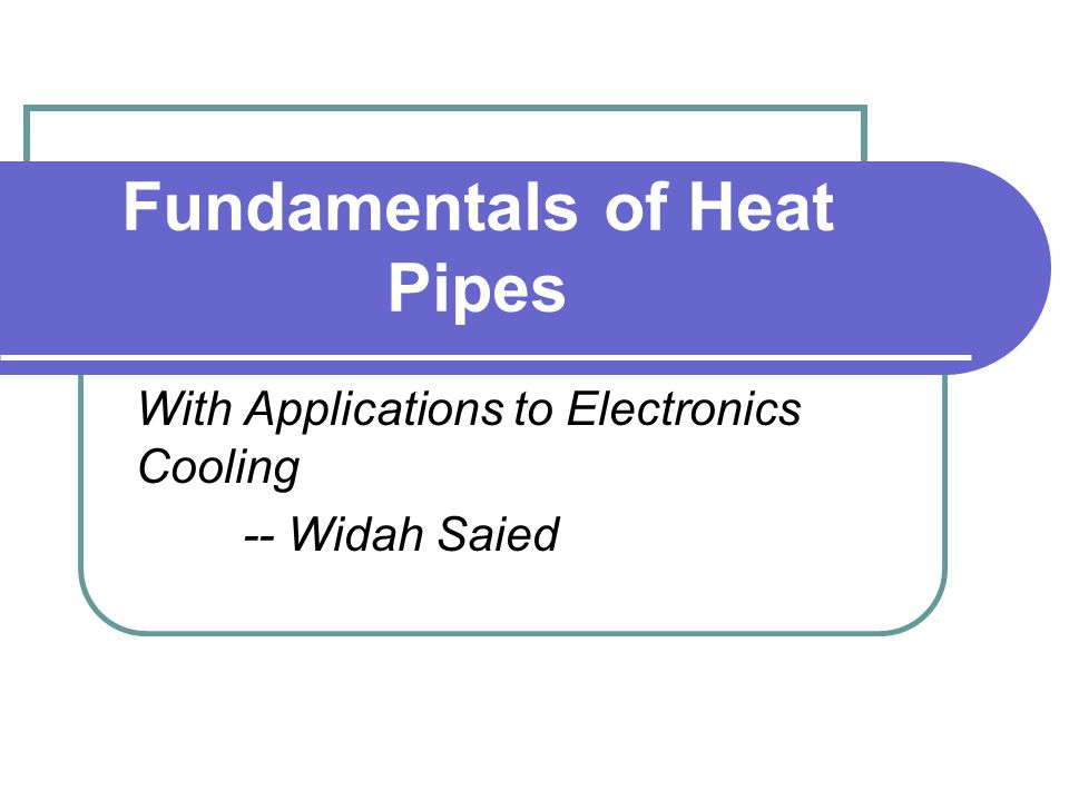 Fundamentals of Heat Pipes With Applications to Electronics Cooling -- Widah Saied