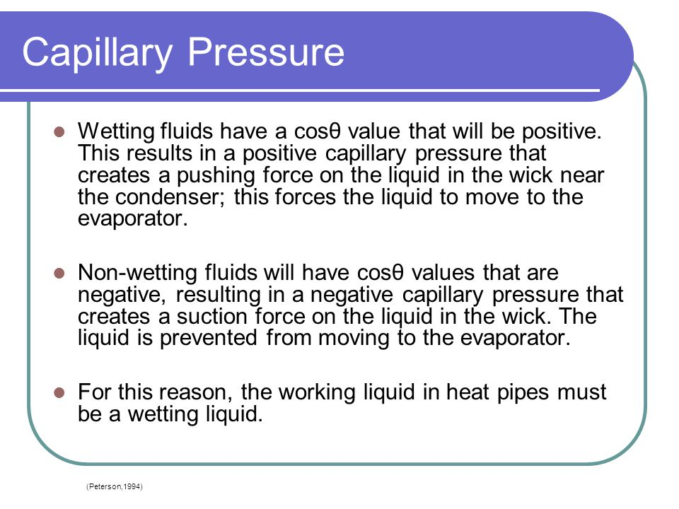 Capillary Pressure Wetting fluids have a cosθ value that will be positive. This results in a positive capillary pressure that creates a pushing force