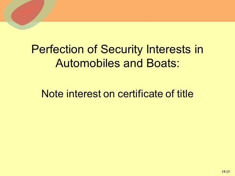 18-13 Perfection of Security Interests in Automobiles and Boats: Note interest on certificate of title