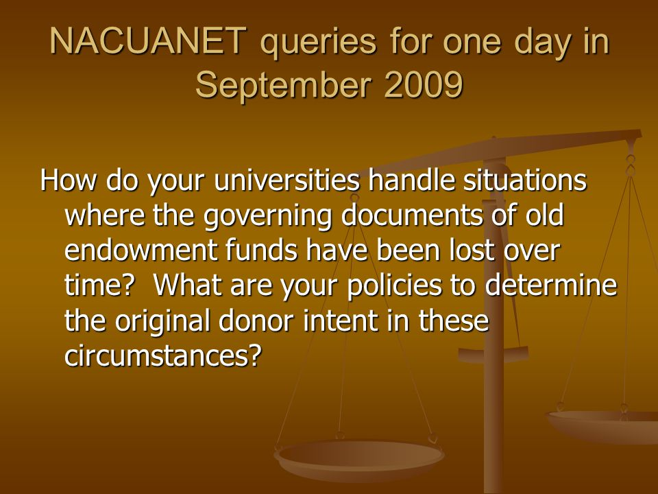 NACUANET queries for one day in September 2009 How do your universities handle situations where the governing documents of old endowment funds have been lost over time.