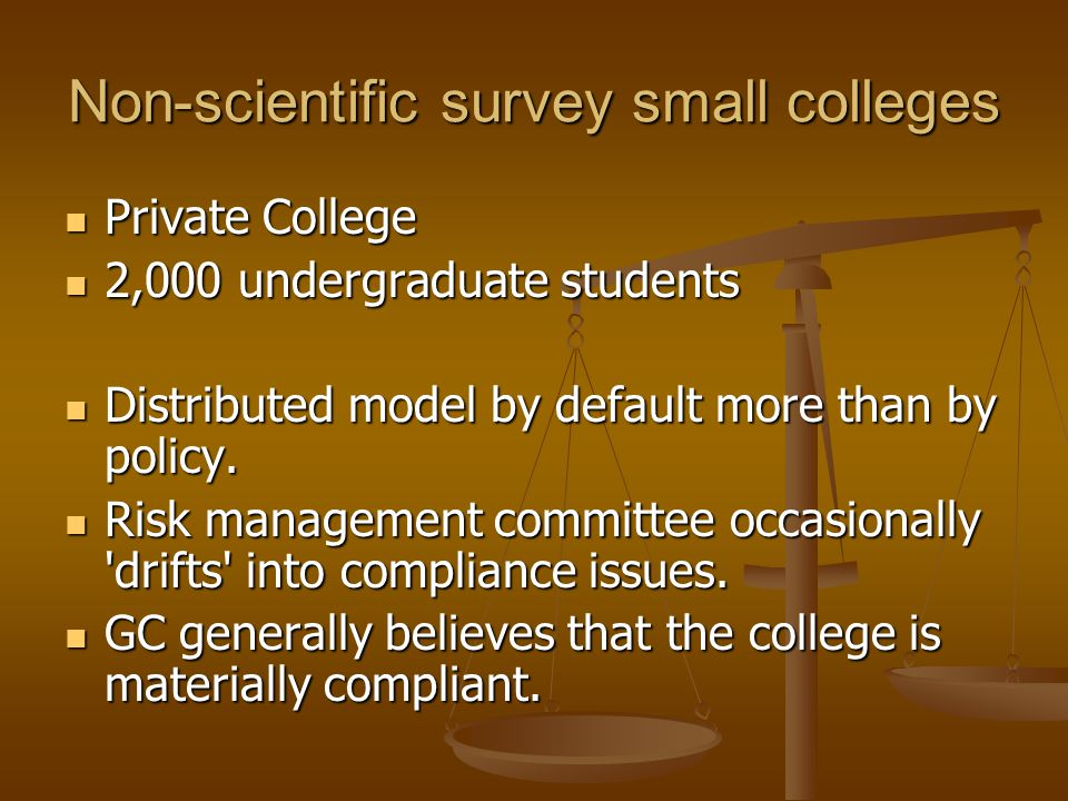 Non-scientific survey small colleges Private College Private College 2,000 undergraduate students 2,000 undergraduate students Distributed model by default more than by policy.