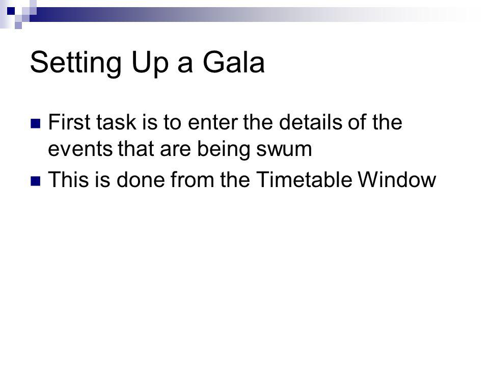 Setting Up a Gala First task is to enter the details of the events that are being swum This is done from the Timetable Window