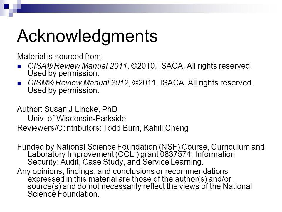 Acknowledgments Material is sourced from: CISA® Review Manual 2011, ©2010, ISACA. All rights reserved. Used by permission. CISM® Review Manual 2012, ©