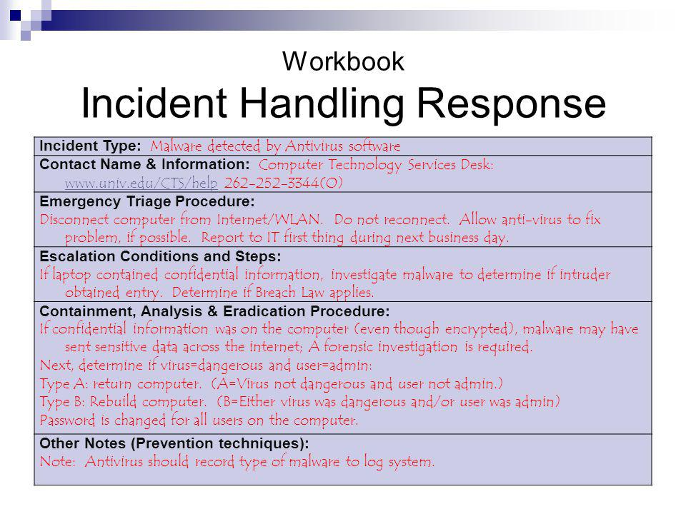 Workbook Incident Handling Response Incident Type: Malware detected by Antivirus software Contact Name & Information: Computer Technology Services Des