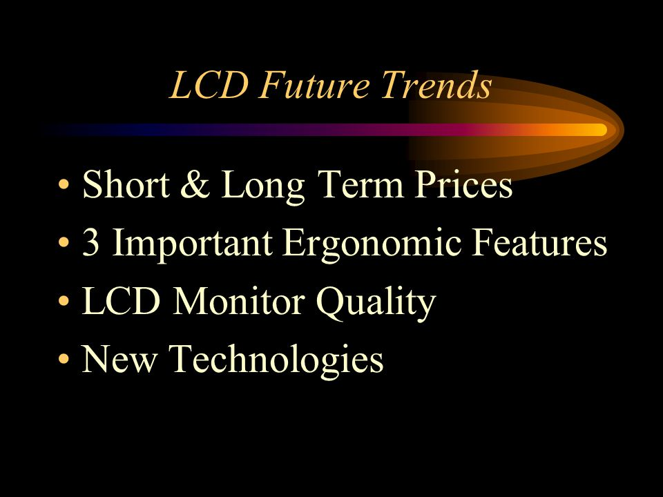 Short & Long Term Prices 3 Important Ergonomic Features LCD Monitor Quality New Technologies