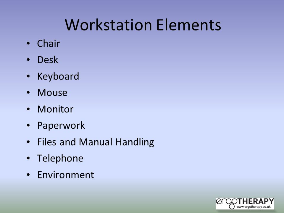 Workstation Elements Chair Desk Keyboard Mouse Monitor Paperwork Files and Manual Handling Telephone Environment