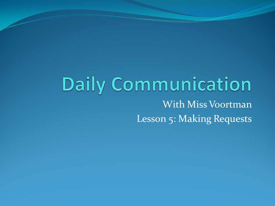 With Miss Voortman Lesson 5: Making Requests