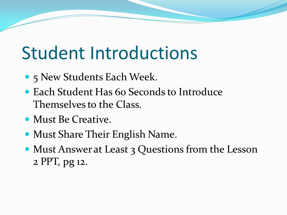 Student Introductions 5 New Students Each Week. Each Student Has 60 Seconds to Introduce Themselves to the Class. Must Be Creative. Must Share Their E