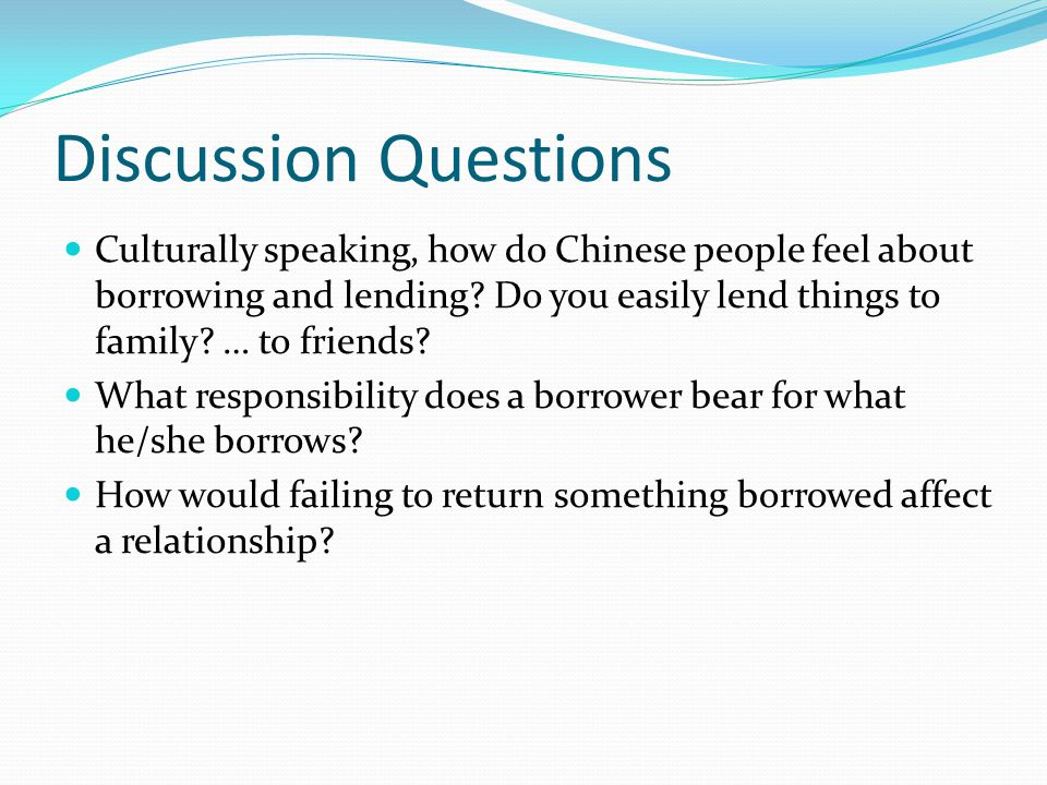 Discussion Questions Culturally speaking, how do Chinese people feel about borrowing and lending.