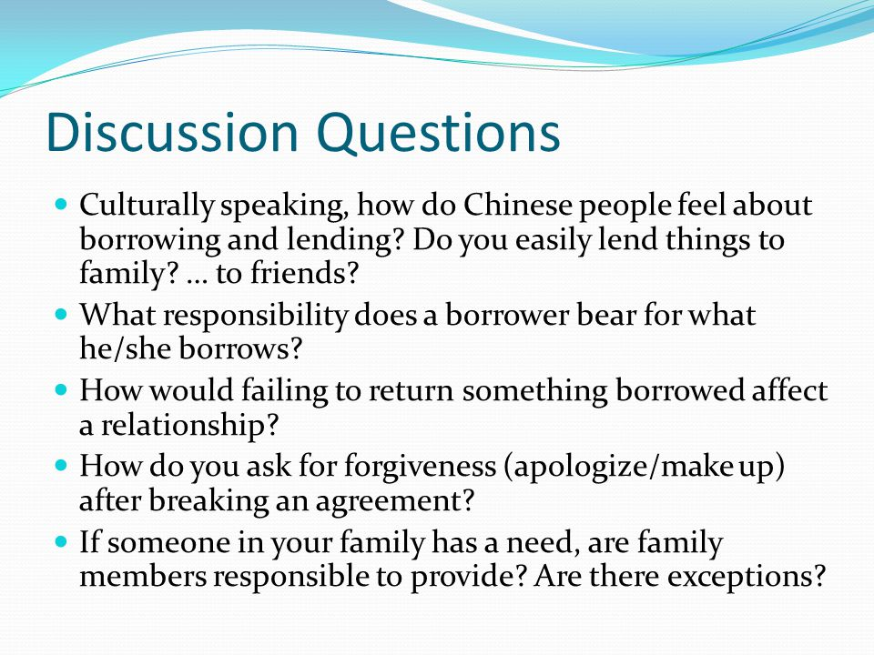 Discussion Questions Culturally speaking, how do Chinese people feel about borrowing and lending? Do you easily lend things to family? … to friends? W