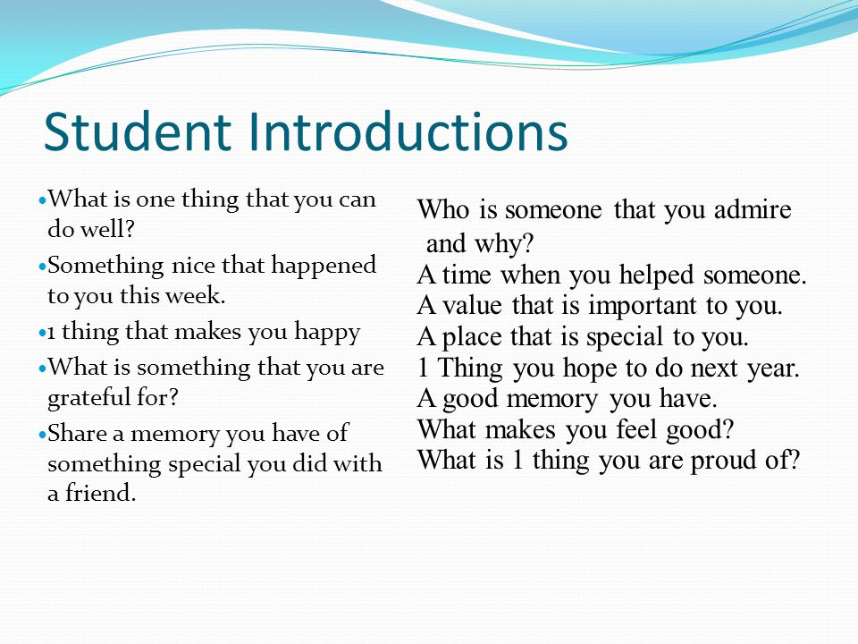 Student Introductions What is one thing that you can do well? Something nice that happened to you this week. 1 thing that makes you happy What is some
