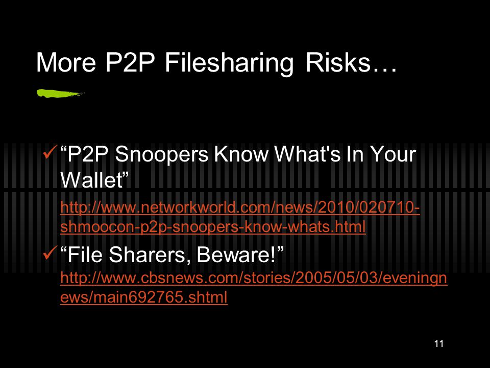More P2P Filesharing Risks… P2P Snoopers Know What's In Your Wallet http://www.networkworld.com/news/2010/020710- shmoocon-p2p-snoopers-know-whats.htm