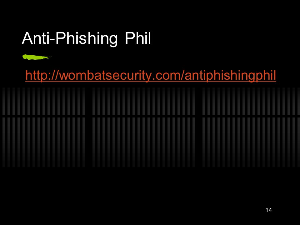 Anti-Phishing Phil http://wombatsecurity.com/antiphishingphil 14