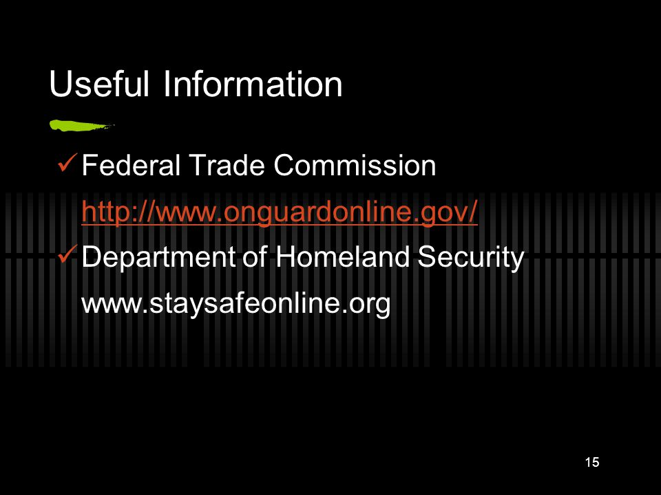 Useful Information Federal Trade Commission http://www.onguardonline.gov/ Department of Homeland Security www.staysafeonline.org 15