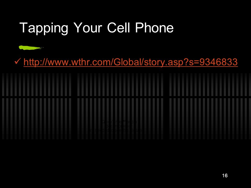 Tapping Your Cell Phone http://www.wthr.com/Global/story.asp?s=9346833 16