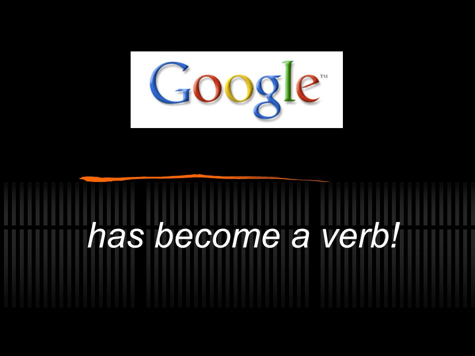 has become a verb!
