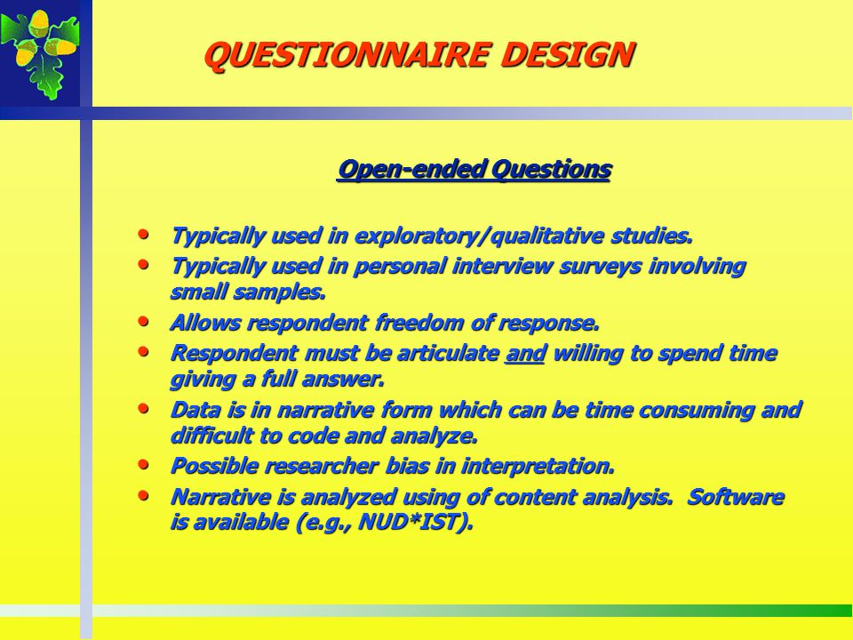 Open-ended Questions Typically used in exploratory/qualitative studies. Typically used in exploratory/qualitative studies. Typically used in personal