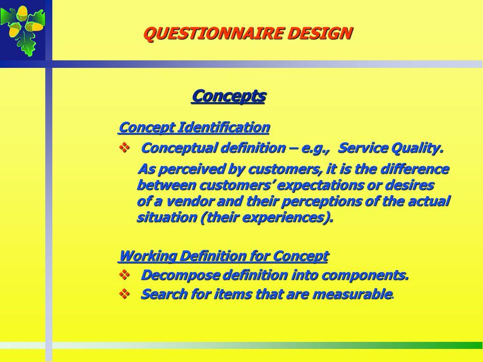 Concepts Concept Identification Conceptual definition – e.g., Service Quality. Conceptual definition – e.g., Service Quality. As perceived by customer