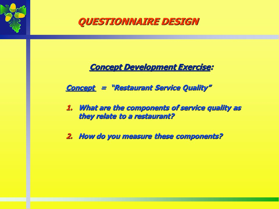 Concept Development Exercise: Concept = Restaurant Service Quality 1.What are the components of service quality as they relate to a restaurant? 2.How