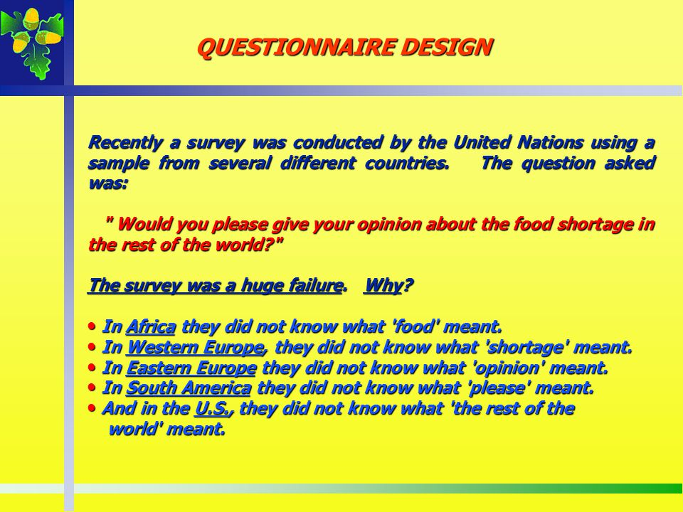 Recently a survey was conducted by the United Nations using a sample from several different countries. The question asked was:
