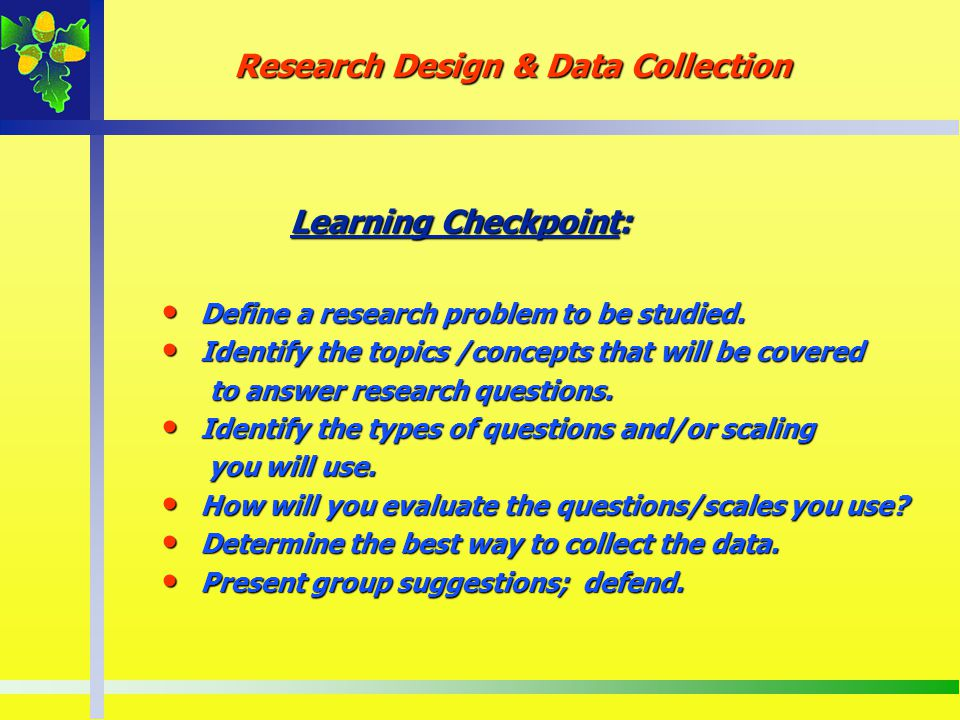 Learning Checkpoint: Define a research problem to be studied. Define a research problem to be studied. Identify the topics /concepts that will be cove