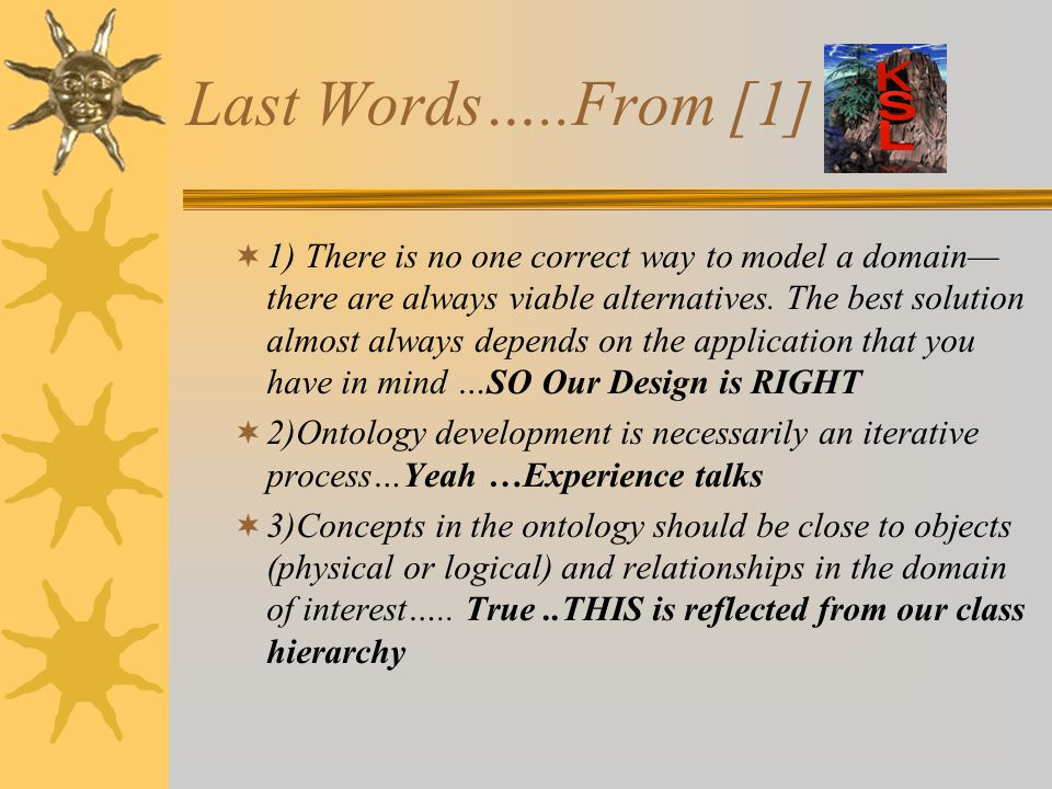 Last Words…..From [1] 1) There is no one correct way to model a domain there are always viable alternatives.