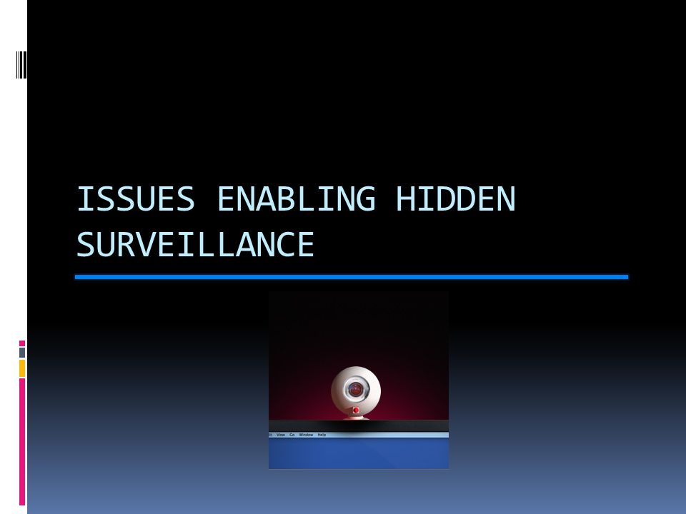 ISSUES ENABLING HIDDEN SURVEILLANCE