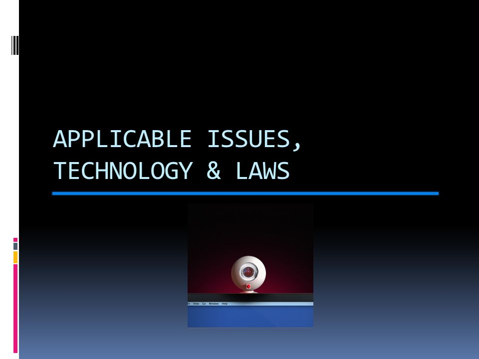 APPLICABLE ISSUES, TECHNOLOGY & LAWS