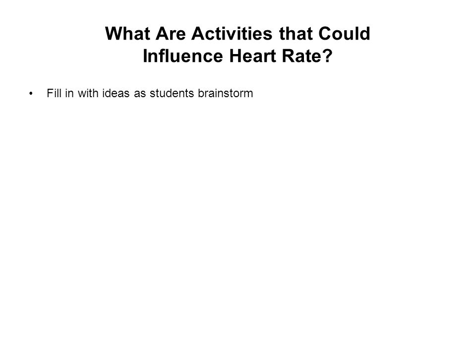 What Are Activities that Could Influence Heart Rate? Fill in with ideas as students brainstorm