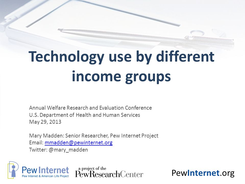 PewInternet.org Technology use by different income groups Annual Welfare Research and Evaluation Conference U.S. Department of Health and Human Servic