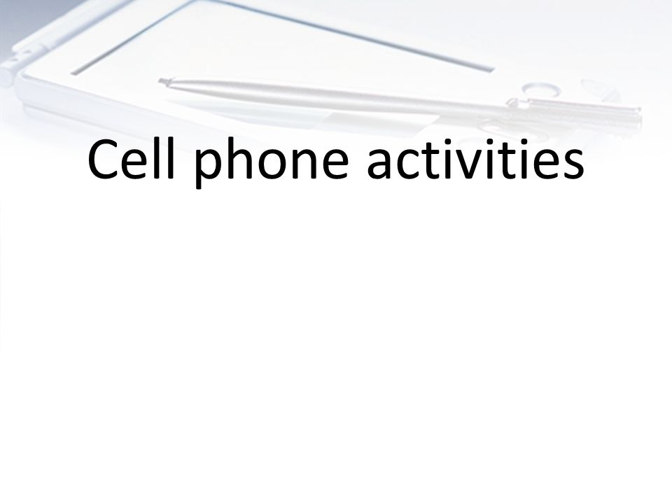 Cell phone activities