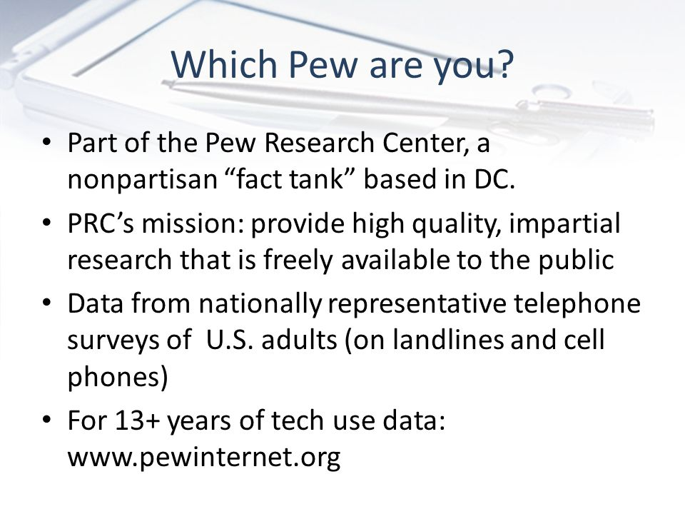 Which Pew are you. Part of the Pew Research Center, a nonpartisan fact tank based in DC.