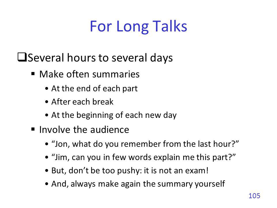 For Long Talks Several hours to several days Make often summaries At the end of each part After each break At the beginning of each new day Involve th
