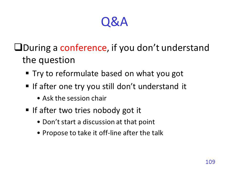 Q&A During a conference, if you dont understand the question Try to reformulate based on what you got If after one try you still dont understand it As