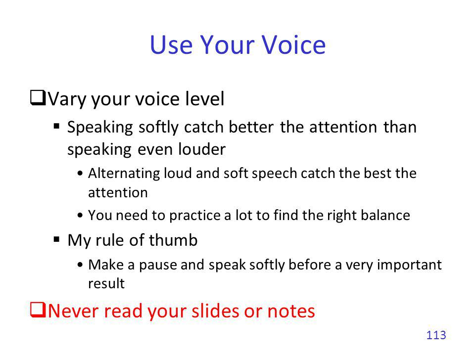 Use Your Voice Vary your voice level Speaking softly catch better the attention than speaking even louder Alternating loud and soft speech catch the b