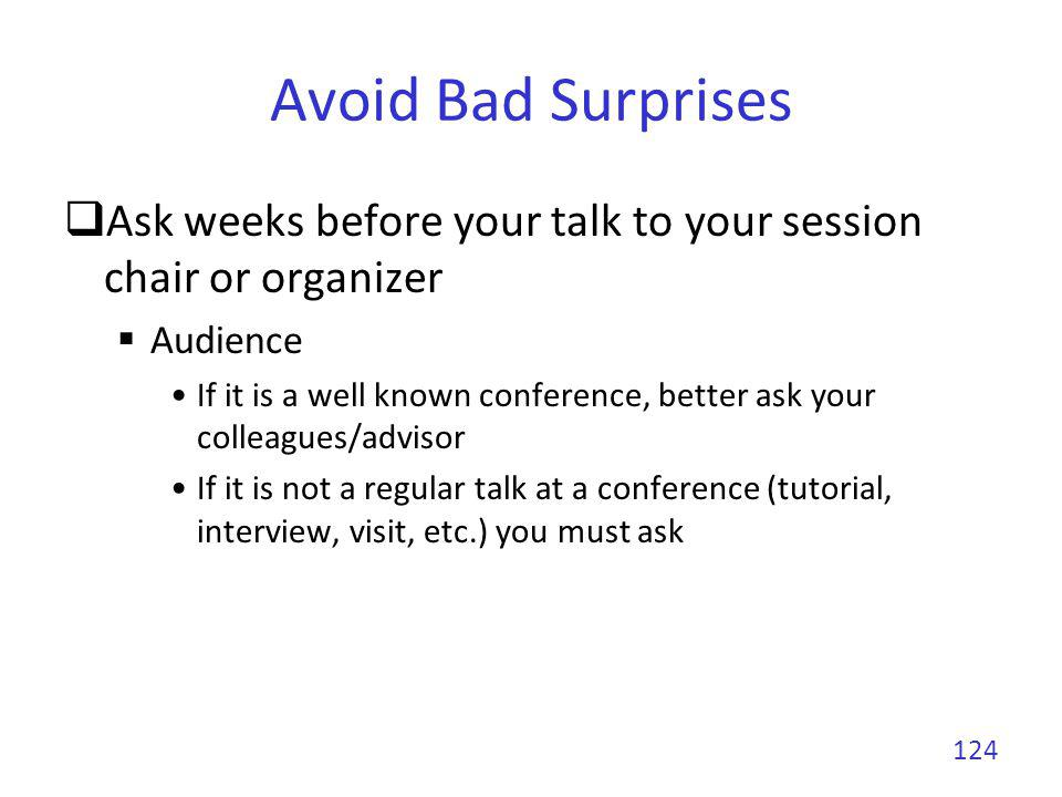 Avoid Bad Surprises Ask weeks before your talk to your session chair or organizer Audience If it is a well known conference, better ask your colleague