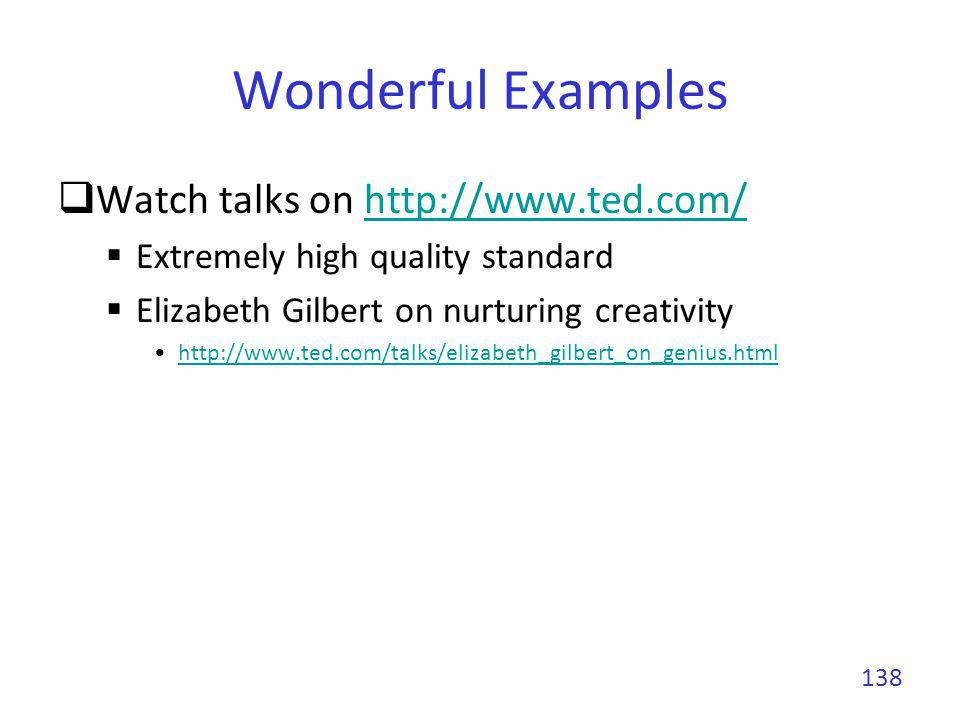 Wonderful Examples Watch talks on http://www.ted.com/http://www.ted.com/ Extremely high quality standard Elizabeth Gilbert on nurturing creativity htt