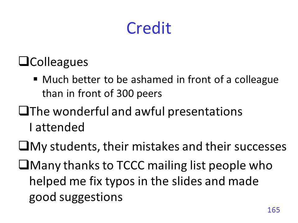 Credit Colleagues Much better to be ashamed in front of a colleague than in front of 300 peers The wonderful and awful presentations I attended My stu