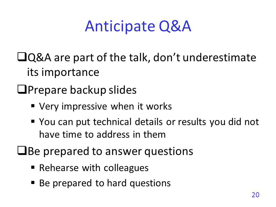 Anticipate Q&A Q&A are part of the talk, dont underestimate its importance Prepare backup slides Very impressive when it works You can put technical d