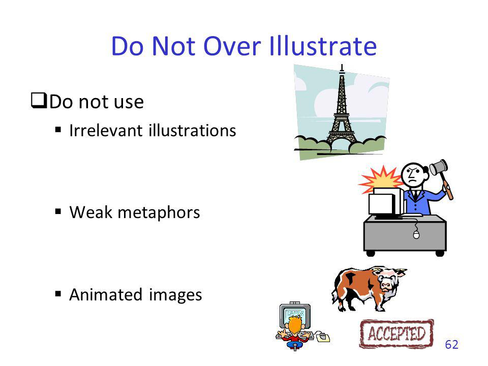 Do Not Over Illustrate Do not use Irrelevant illustrations Weak metaphors Animated images 62