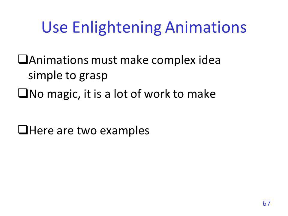 Use Enlightening Animations Animations must make complex idea simple to grasp No magic, it is a lot of work to make Here are two examples 67