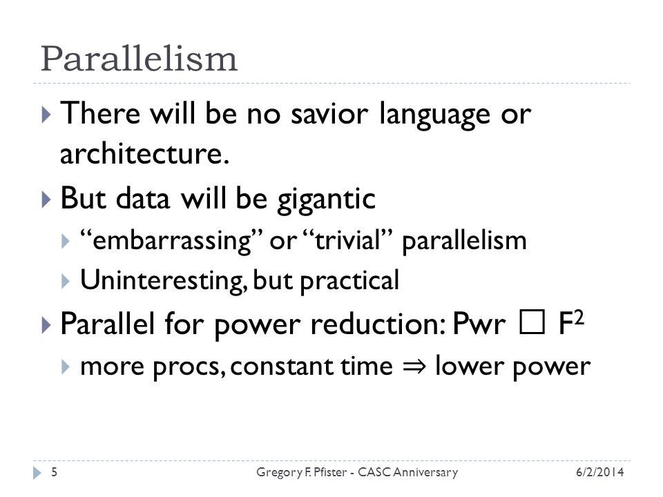 Parallelism There will be no savior language or architecture.