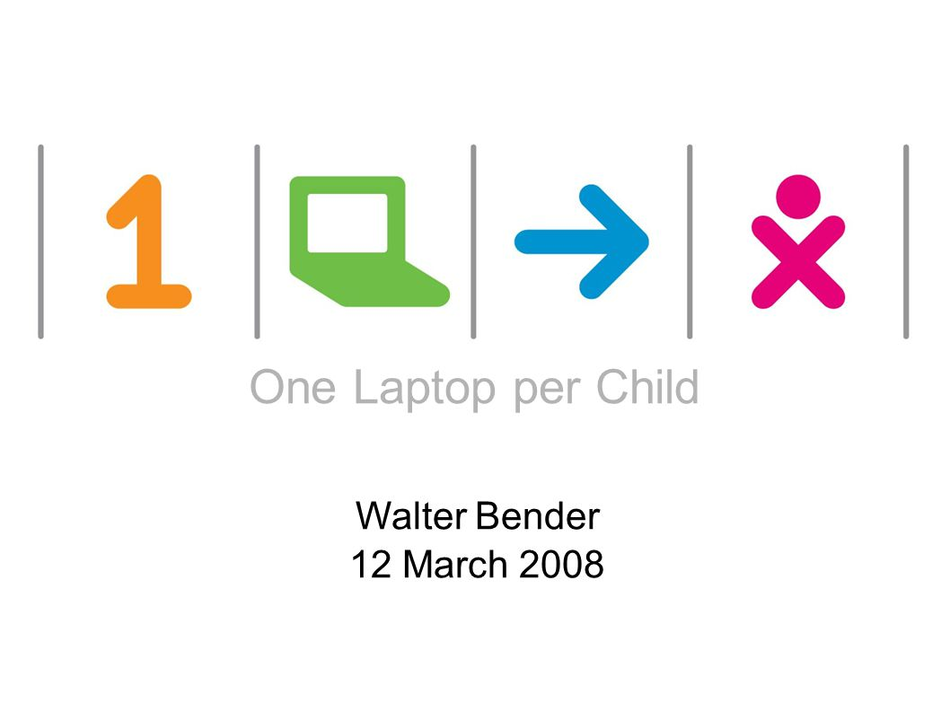 one laptop per child One Laptop per Child Walter Bender 12 March 2008