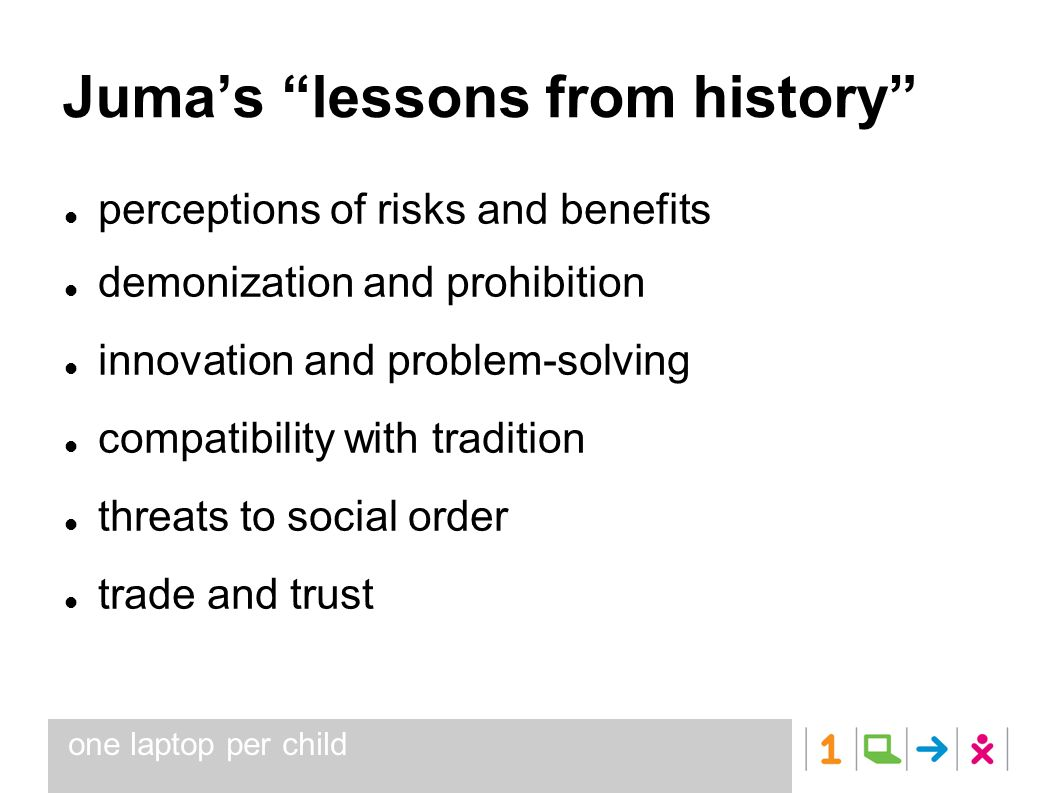 one laptop per child Jumas lessons from history perceptions of risks and benefits demonization and prohibition innovation and problem-solving compatibility with tradition threats to social order trade and trust