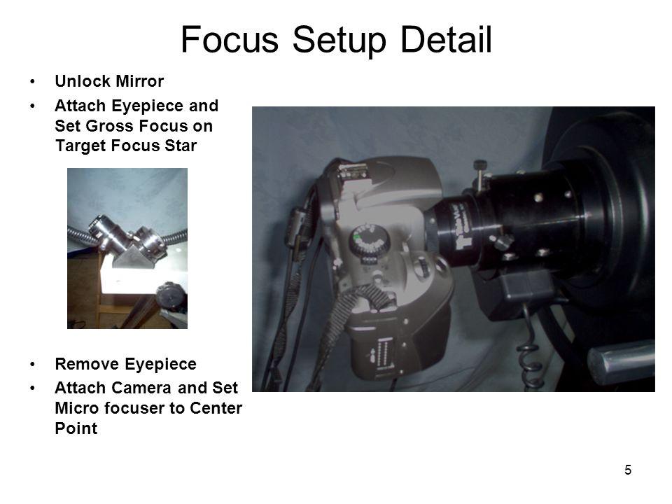 5 Focus Setup Detail Unlock Mirror Attach Eyepiece and Set Gross Focus on Target Focus Star Remove Eyepiece Attach Camera and Set Micro focuser to Cen