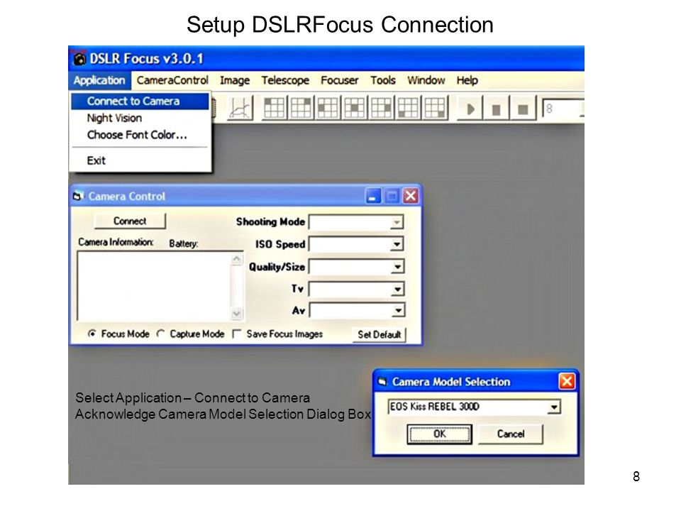 8 Setup DSLRFocus Connection Select Application – Connect to Camera Acknowledge Camera Model Selection Dialog Box